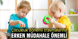 Dikkat! Çocukluk dönemi travmalarına erken müdahale önemli