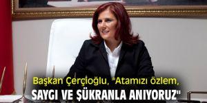 """Başkan Çerçioğlu, """"Atamızı özlem, saygı ve şükranla anıyoruz"""""""