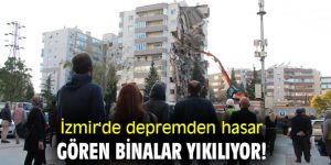 İzmir'de depremden hasar gören binalar yıkılıyor!