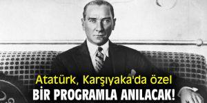 Atatürk, Karşıyaka'da özel bir programla anılacak!