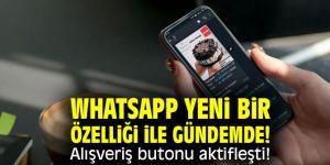 WhatsApp yeni bir özelliği ile gündemde! Alışveriş butonu aktifleşti!