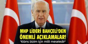 """MHP lideri Bahçeli'den önemli açıklamalar! """"Kıbrıs bizim için milli meseledir"""""""