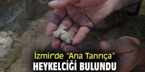 """İzmir'de """"Ana Tanrıça"""" heykelciği bulundu"""