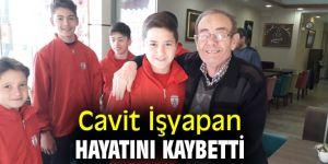 Cavit İşyapan hayatını kaybetti