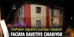 CHP'den öğrenci yurtları tepkisi! Faciaya davetiye çıkarıyor