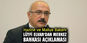 Hazine ve Maliye Bakanı Lütfi Elvan'dan Merkez Bankası açıklaması