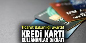 Ticaret Bakanlığı uyardı! Kredi kartı kullananlar dikkat!