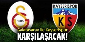 Galatasaray ile Kayserispor karşılaşacak!