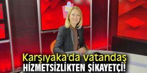 Dereboylu Keseli, 'Karşıyaka'da vatandaş hizmetsizlikten şikayetçi!'