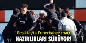 Beşiktaş'ta Fenerbahçe maçı hazırlıkları sürüyor!