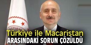 Bakan açıkladı! Türkiye ile Macaristan arasındaki sorun çözüldü