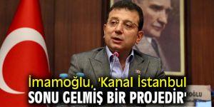 Başkan İmamoğlu, 'Kanal İstanbul, sonu gelmiş bir projedir'
