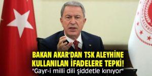 """Bakan Akar'dan TSK aleyhine kullanılan ifadelere tepki! """"Gayr-i milli dili şiddetle kınıyor"""""""
