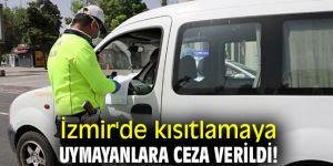 İzmir'de kısıtlamaya uymayanlara ceza verildi!