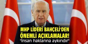 """MHP lideri Bahçeli'den önemli açıklamalar! """"İnsan haklarına aykırıdır"""""""