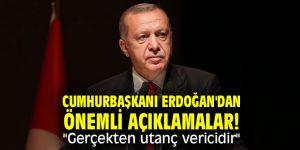 """Cumhurbaşkanı Erdoğan'dan önemli açıklamalar! """"Gerçekten utanç vericidir"""""""