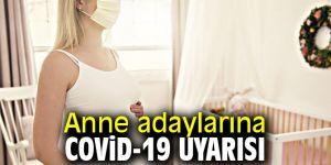 Uzmanından anne adaylarına Covid-19 uyarısı
