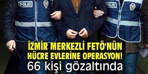 İzmir merkezli terör örgütü FETÖ'nün hücre evlerine operasyon!