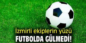 İzmirli ekiplerin yüzü futbolda gülmedi!