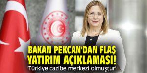 Bakan Pekcan'dan flaş yatırım açıklaması! 'Türkiye cazibe merkezi olmuştur'