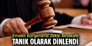FETÖ davasında Zekai Aksakallı tanık olarak dinlendi