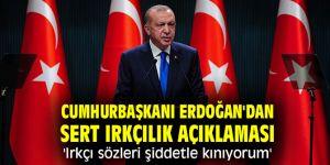 Cumhurbaşkanı Erdoğan'dan sert açıklama'Irkçı sözleri şiddetle kınıyorum'