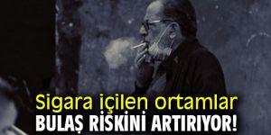Sigara içilen ortamlara dikkat! Bulaş riskini artırıyor!