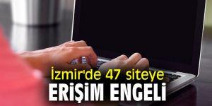 İzmir'de 47 siteye erişim engeli