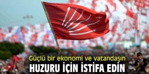 Güçlü bir ekonomi ve vatandaşın huzuru için istifa edin