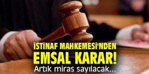 İstinaf Mahkemesi'nden emsal karar! Artık miras sayılacak...