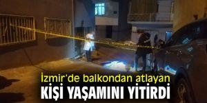İzmir'de balkondan atlayan kişi yaşamını yitirdi
