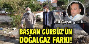 BAŞKAN GÜRBÜZ'ÜN DOĞALGAZ FARKI!