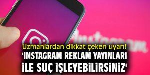 Dikkat! 'Instagram reklam yayınları ile suç işleyebilirsiniz'