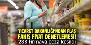 Ticaret Bakanlığı'ndan flaş fahiş fiyat denetlemesi! 283 firmaya ceza kesildi