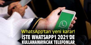 WhatsApp'tan yeni karar! İşte WhatsApp'ı 2021'de kullanamayacak telefonlar