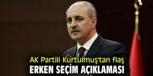 AK Partili Kurtulmuş'tan flaş erken seçim açıklaması