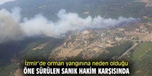 İzmir'de orman yangınına neden olduğu öne sürülen sanık hakim karşısında