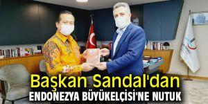 Başkan Sandal'dan Endonezya Büyükelçisi'ne Nutuk