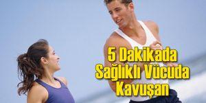 5 Dakikada Sağlıklı Bir Vücuda Kavuşun