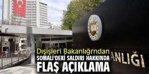 Dışişleri Bakanlığı'ndan Somali'deki saldırı hakkında flaş açıklama