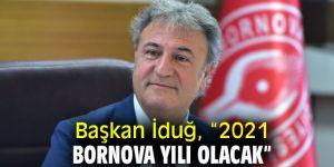 """Başkan İduğ; """"2021 Bornova yılı olacak"""""""
