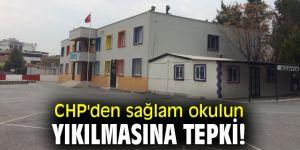 CHP'den sağlam okulun yıkılmasına tepki!