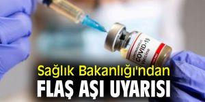 Sağlık Bakanlığı'ndan flaş aşı uyarısı