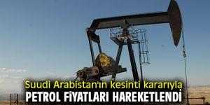 Suudi Arabistan'ın kesinti kararıyla petrol fiyatları hareketlendi