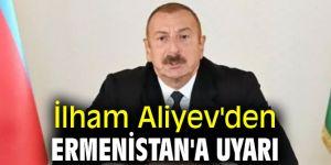 İlham Aliyev'den Ermenistan'a uyarı