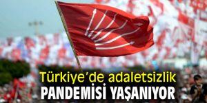 Türkiye'de adaletsizlik pandemisi yaşanıyor