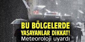 Bu bölgelerde yaşayanlar dikkat! Meteoroloji uyardı