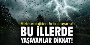 Meteorolojiden fırtına uyarısı! Bu illerde yaşayanlar dikkat!