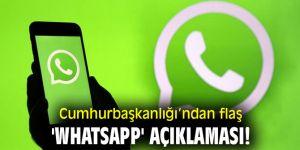 Cumhurbaşkanlığı'ndan flaş 'WhatsApp' açıklaması!