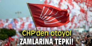 CHP'den otoyol zamlarına tepki!